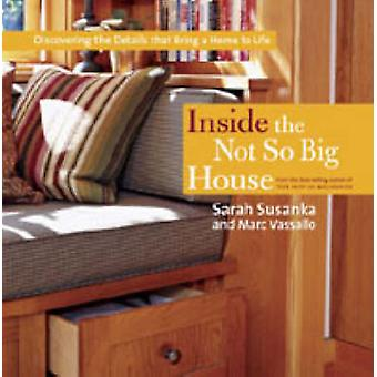 Inside the Not So Big House - Discovering the Details That Bring a Hom