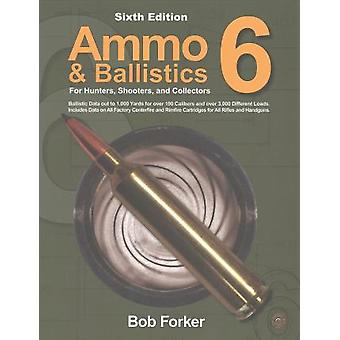 Ammo & Ballistics 6 - For Hunters - Shooters - and Collectors by Rober