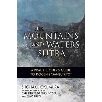 The Mountains and Waters Sutra - A  Practitioner's Guide to Dogen's Sa