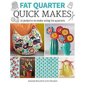 Fat Quarter - Quick Makes - 25 Projects to Make from Short Lengths of F