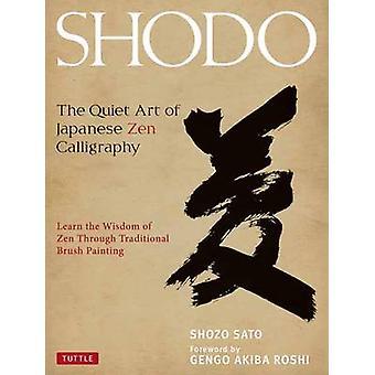 Shodo - The Quiet Art of Japanese ZEN Calligraphy by Shozo Sato - Geng