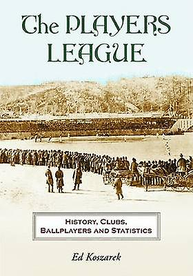 The Players League - History - Clubs - Ballplayers and Statistics by E