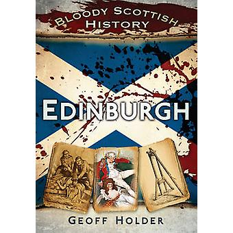 Bloody Scottish History Edinburgh by Geoff Holder - 9780752462936 Book