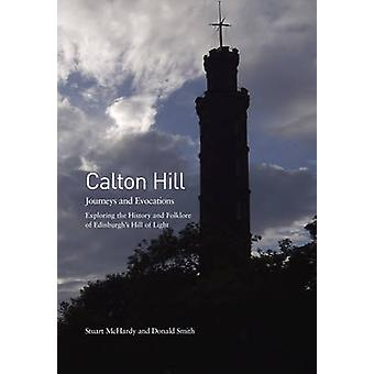Calton Hill - Journeys and Evocations by Stuart McHardy - Donald Smith