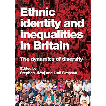 Ethnic Identity and Inequalities in Britain  The Dynamics of Diversity by Edited by Stephen Jivraj & Edited by Ludi Simpson