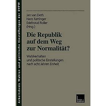 Die Republik auf dem Weg zur Normalitt  Wahlverhalten und politische Einstellungen nach acht Jahren Einheit by Deth & J.W. van