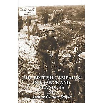 The British Campaign in France  Flanders 1917 by Conan Doyle & Arthur