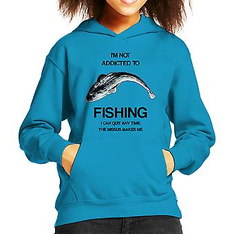 I'm Not Addicted To Fishing I Can Quit Any Time The Missus Makes Me Kid's Hooded Sweatshirt