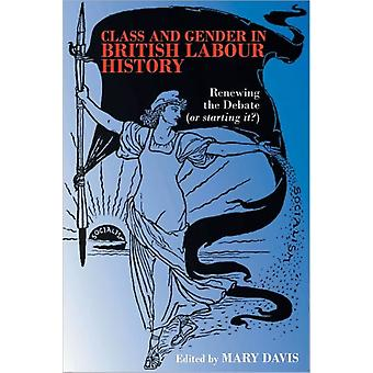 Class and Gender in British Labour History: Renewing the Debate (or Starting It?) (Paperback) by Davis Mary