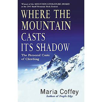 Where the Mountain Casts Its Shadow - The Personal Costs of Climbing b