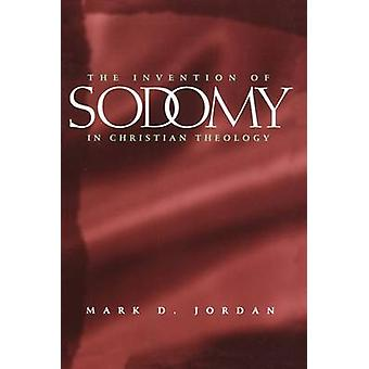The Invention of Sodomy in Christian Theology by Mark D. Jordan - 978