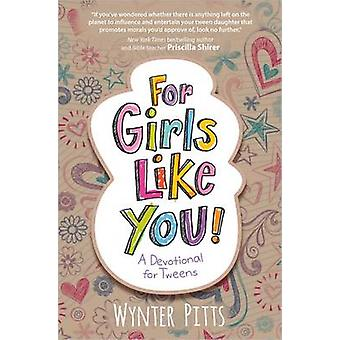 For Girls Like You - A Devotional for Tweens by Wynter Pitts - 9780736