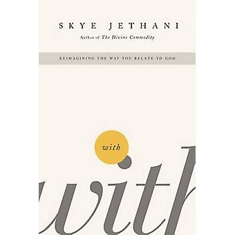 With - Reimagining the Way You Relate to God by Skye Jethani - 9781595