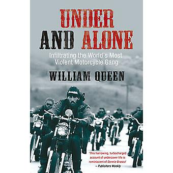 Under and Alone - Infiltrating the World's Most Violent Motorcycle Gan