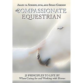 The Compassionate Equestrian - 25 Principles to Live by When Caring fo