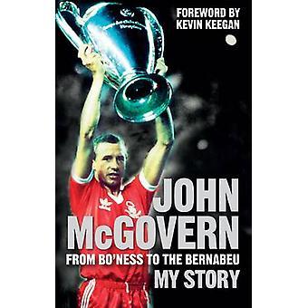 John McGovern - From Bo'ness to the Bernabeu - My Story by John McGover