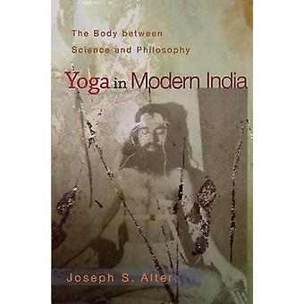 Yoga in Modern India - The Body Between Science and Philosophy by Jose