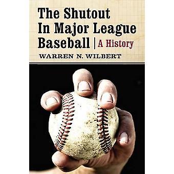 The Shutout in Major League Baseball - A History by Warren N. Wilbert