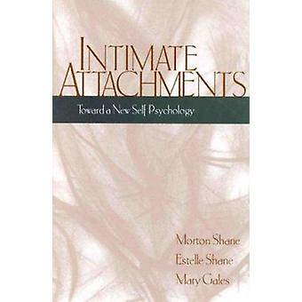 Intimate Attachments - Toward a New Self Psychology by Morton Shane -