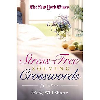 The New York Times Stress-Free Solving Crosswords: 75 Light and Easy Puzzles