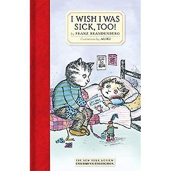 I Wish I Was Sick, Too!