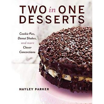 Two in One Desserts - Cookie Pies, Cupcake Shakes, and More Clever Concoctions