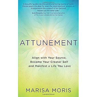 Attunement: Align with Your� Source, Become Your Creator Self, and Manifest a Life You Love