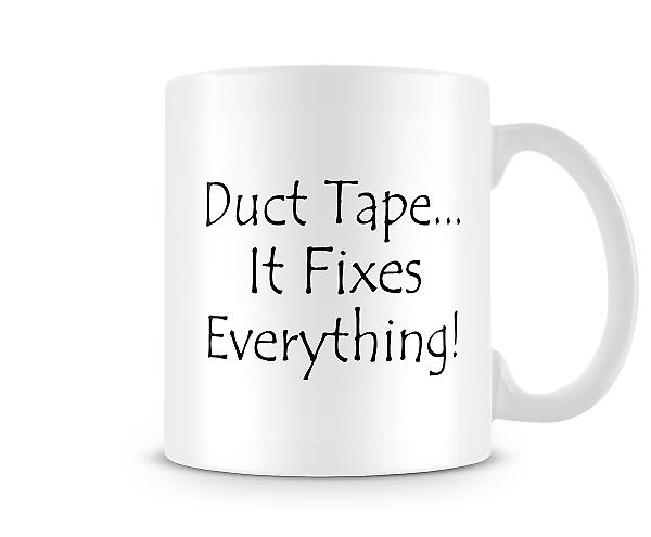 Duct Tape Fixes Everything Printed Mug