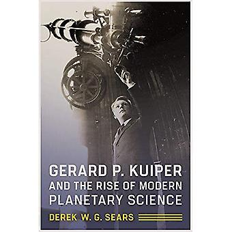 Gerard P. Kuiper and the Rise of Modern Planetary Science