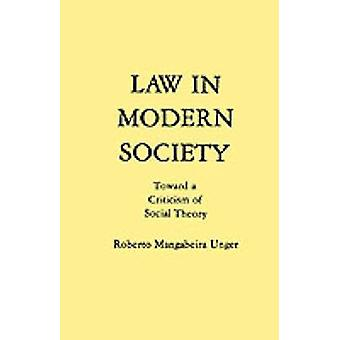 Law in Modern Society Toward a Criticism of Social Theory by Unger & Roberto M.