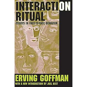 Interaction Ritual Essays in Face to Face Behavior by Goffman & Erving