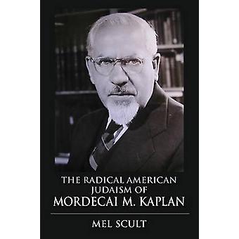 Radical American Judaism of Mordecai M. Kaplan by Scult & Mel