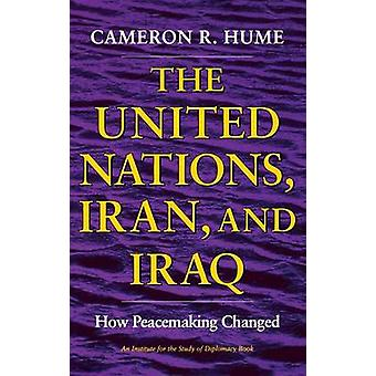 United Nations Iran and Iraq How Peacemaking Changed by Hume & Cameron R.