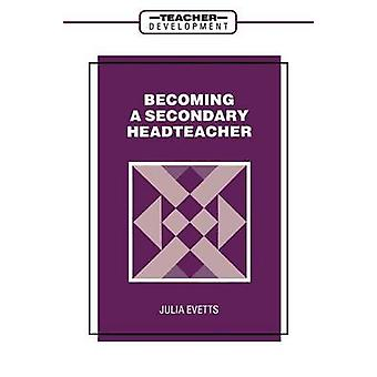 Becoming a Secondary Head Teacher by Evetts & Julia