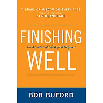 Finishing Well The Adventure of Life Beyond Halftime by Buford & Bob P.