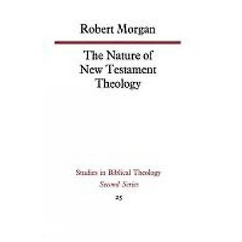 The Nature of New Testament Theology by Morgan & Robert