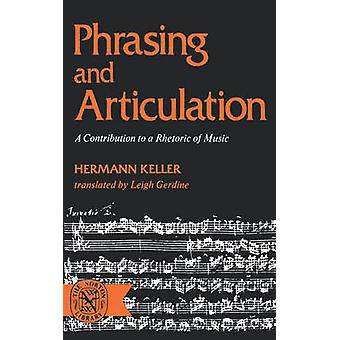 Phrasing and Articulation A Contribution to a Rhetoric of Music by Keller