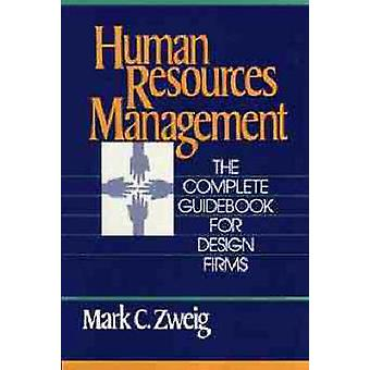 Human Resources Management The Complete Guidebook for Design Firms by Zweig & Mark C.