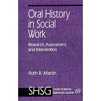 Oral History in Social Work Research Assessment and Intervention by Martin & Ruth R.