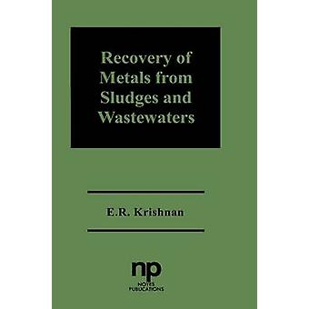 Recovery of Metals from Sludges and Wastewaters by Radha Krishnan & E.