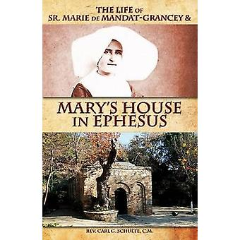The Life of Sr. Marie de MandatGrancey  Marys House in Ephesus by Schulte & Rev Carl G.