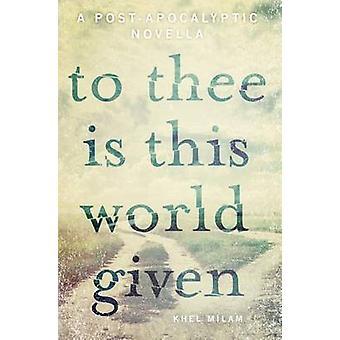 To Thee Is dit wereld gegeven door Milam & Khel