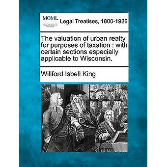 The valuation of urban realty for purposes of taxation  with certain sections especially applicable to Wisconsin. by King & Willford Isbell
