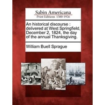 Ein historischen Diskurs lieferte in West Springfield 2. Dezember 1824 am Tag das jährliche Erntedankfest. von Sprague & William Buell