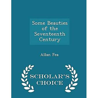 Some Beauties of the Seventeenth Century  Scholars Choice Edition by Fea & Allan