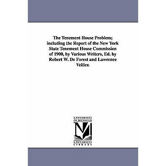 The Tenement House Problem Including the Report of the New York State Tenement House Commission of 1900 by Various Writers Ed. by Robert W. de Fore by De Forest & Robert Weeks