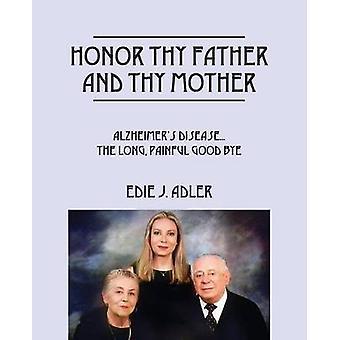 Ær din far og din mor Alzheimers sygdom... den lange smertefulde farvel af Adler & Edie J.