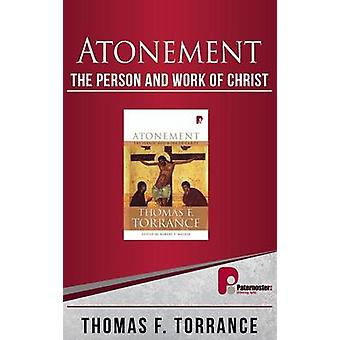 Atonement The Person and Work of Christ by Torrance & Thomas F