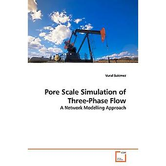 Pore Scale Simulation of ThreePhase Flow by Suicmez & Vural