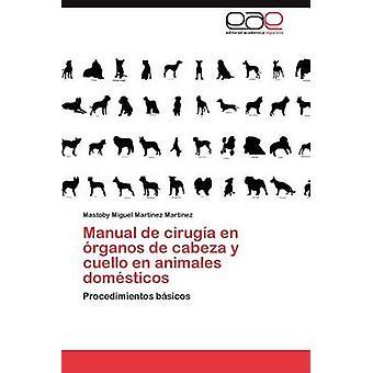 Manual de Cirugia En Organos de Cabeza y Cuello En Animales Domesticos por Martinez Martinez & Mastoby Miguel